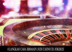 4 Langkah Cara Bermain Judi Casino di JOKER123
