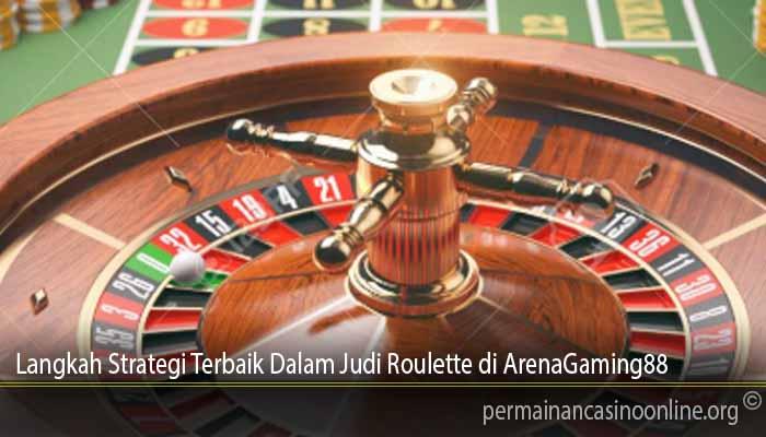Langkah Strategi Terbaik Dalam Judi Roulette di ArenaGaming88