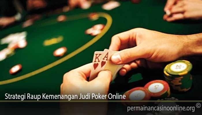 Strategi Raup Kemenangan Judi Poker Online